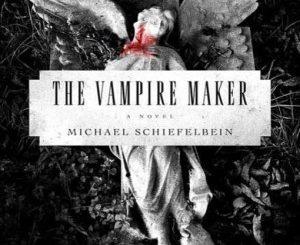 Vampire Maker by Michael Schiefelbein